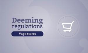 deeming regulations news package - vape stores 900x540